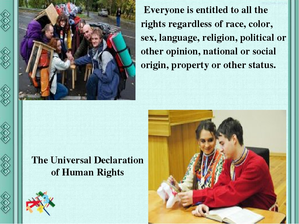 Everyone is entitled to all the rights regardless of race, color, sex, language, religion, political or other opinion, national or social origin, ...