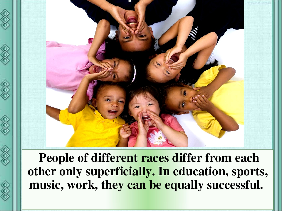 People of different races differ from each other only superficially. In education, sports, music, work, they can be equally successful.