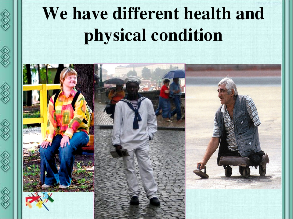 We have different health and physical condition