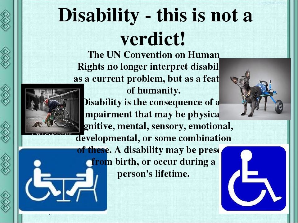 The UN Convention on Human Rights no longer interpret disability as a current problem, but as a feature of humanity. Disability is the consequence ...