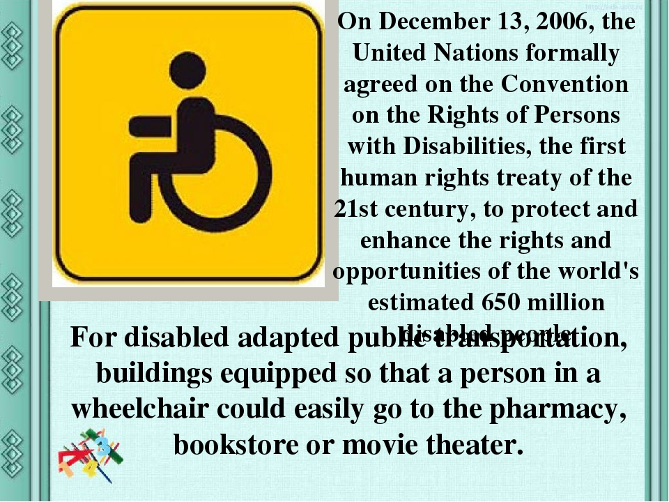 On December 13, 2006, the United Nations formally agreed on the Convention on the Rights of Persons with Disabilities, the first human rights treat...