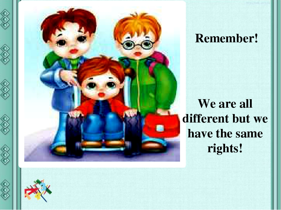 Remember! We are all different but we have the same rights!