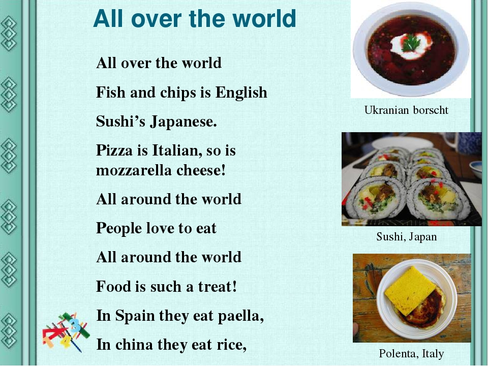 All over the world All over the world Fish and chips is English Sushi's Japanese. Pizza is Italian, so is mozzarella cheese! All around the world P...