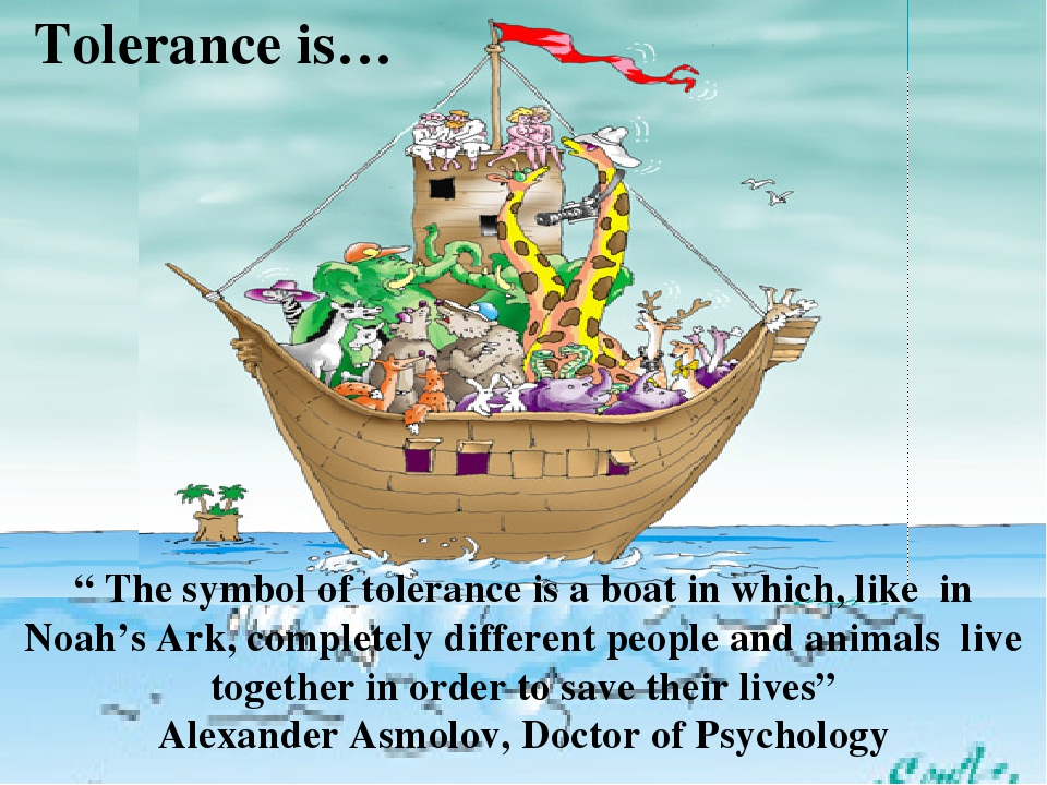 """"""" The symbol of tolerance is a boat in which, like in Noah's Ark, completely different people and animals live together in order to save their live..."""