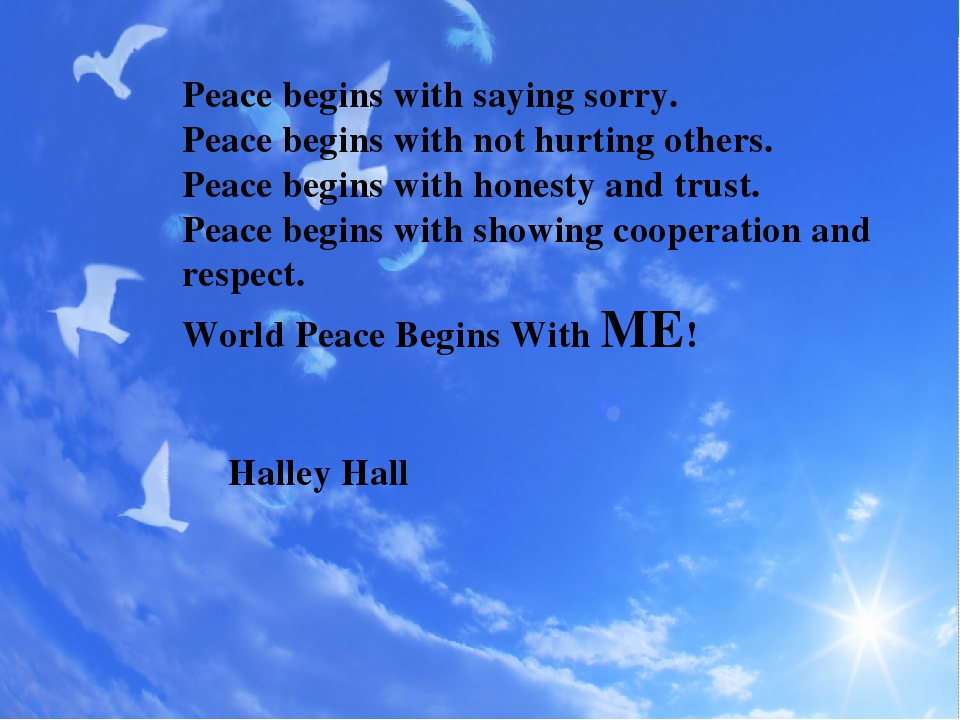 Peace begins with saying sorry. Peace begins with not hurting others. Peace begins with honesty and trust. Peace begins with showing cooperation an...