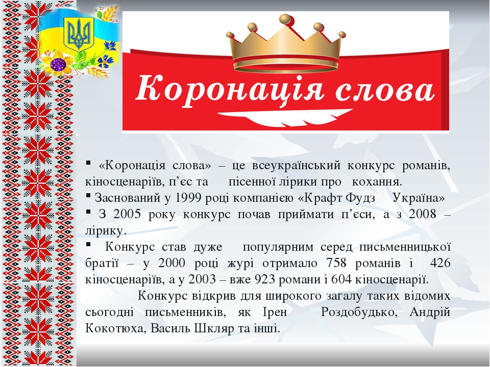 «Коронація слова» – це всеукраїнський конкурс романів, кіносценаріїв, п'єс та пісенної лірики про кохання. Заснований у 1999 році компанією «Крафт ...