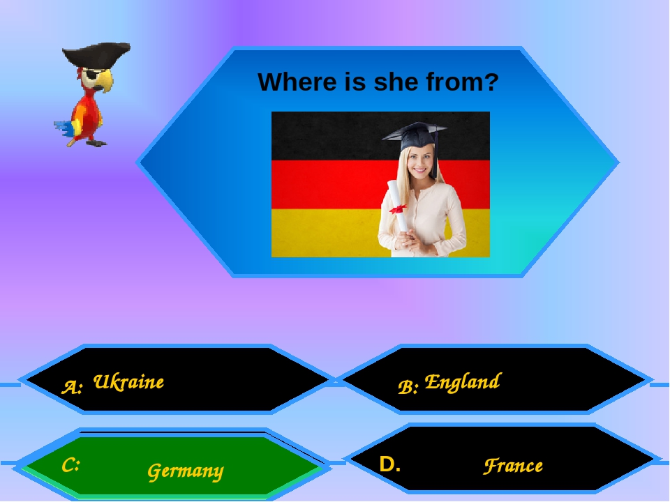 . Ukraine England Where is she from? Germany France A: D. B: C: