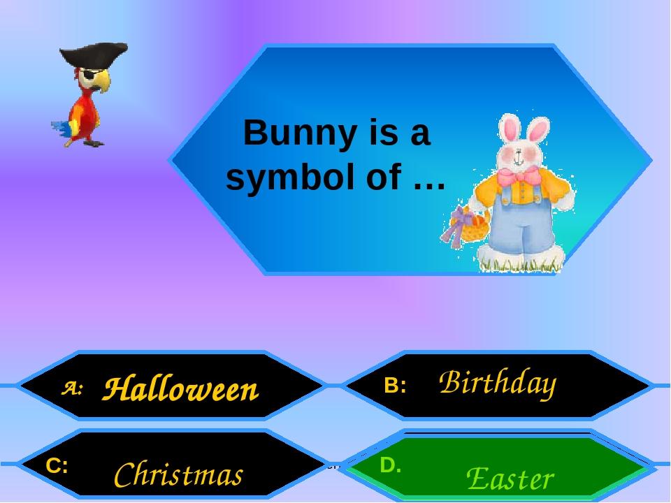 Внеурочная деятельность. Моя педагогическая инициатива. A: C: B: D. Bunny is a symbol of … Halloween Easter Birthday Christmas