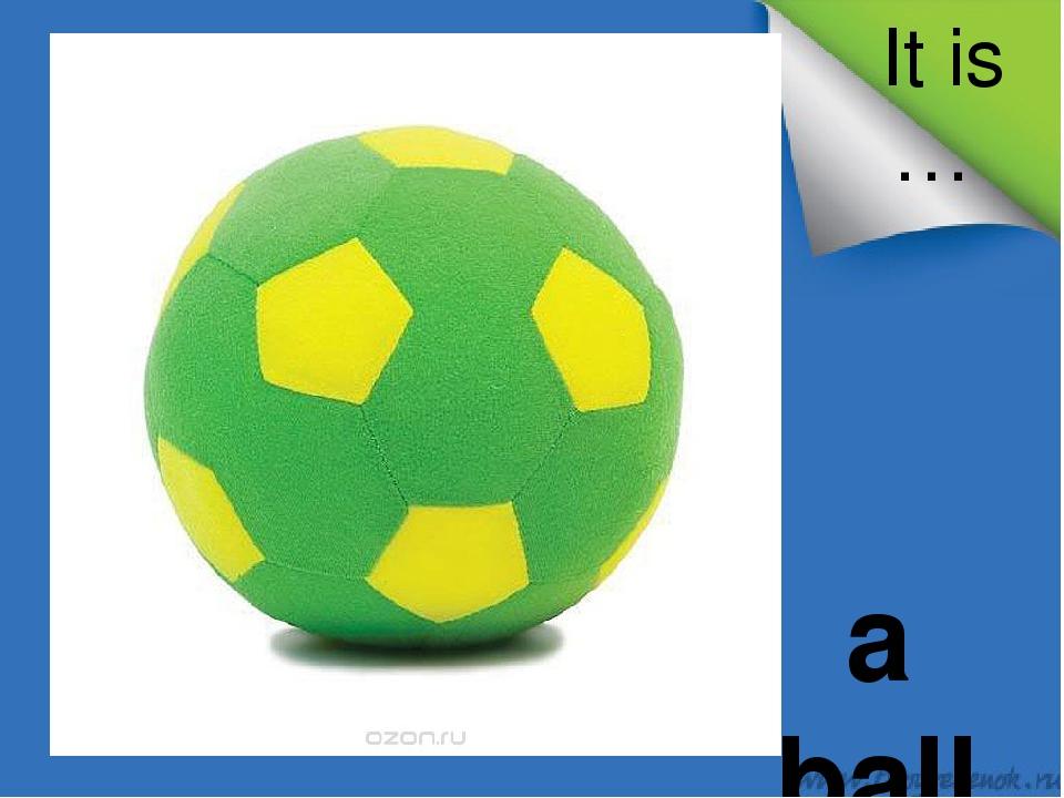 It is … a ball