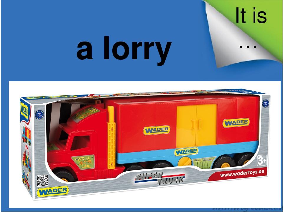 It is … a lorry