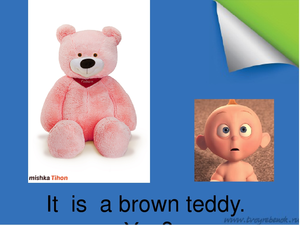 It is a brown teddy. Yes?