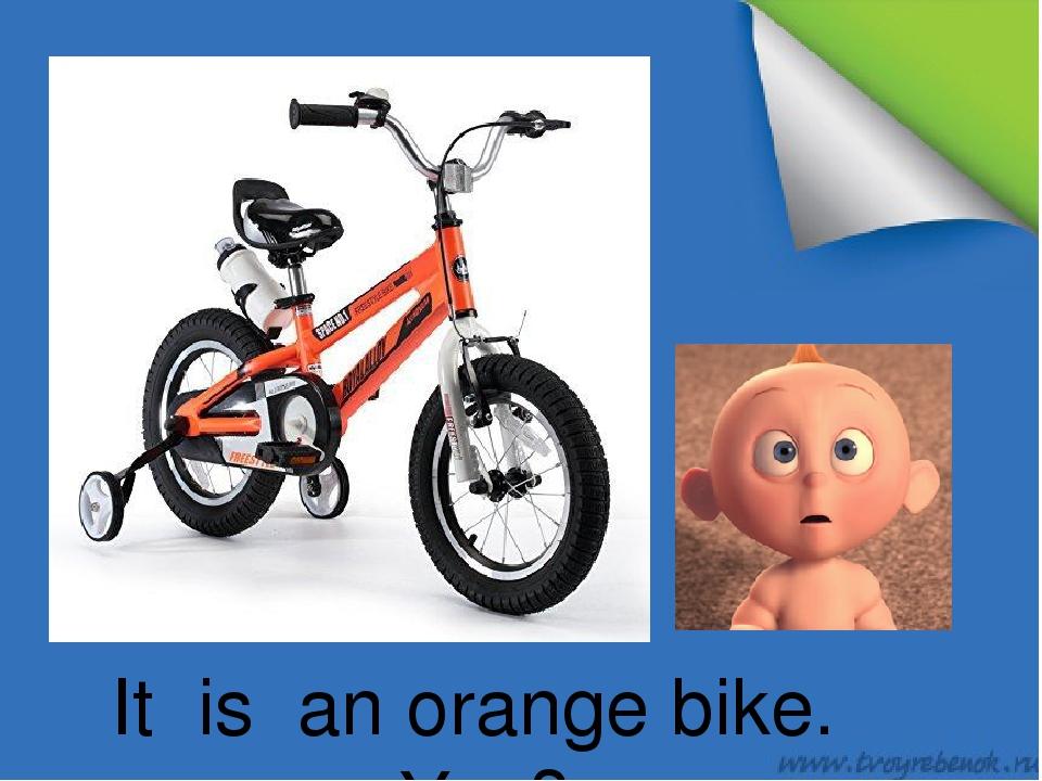 It is an orange bike. Yes?