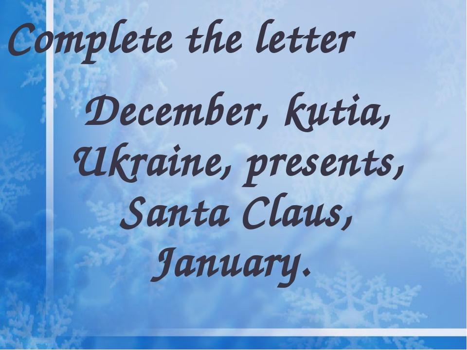 Complete the letter December, kutia, Ukraine, presents, Santa Claus, January.