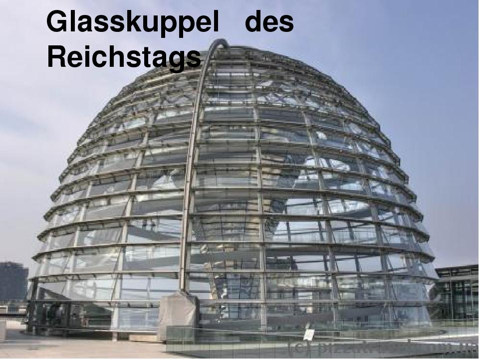 Glasskuppel des Reichstatgs Glasskuppel des Reichstags