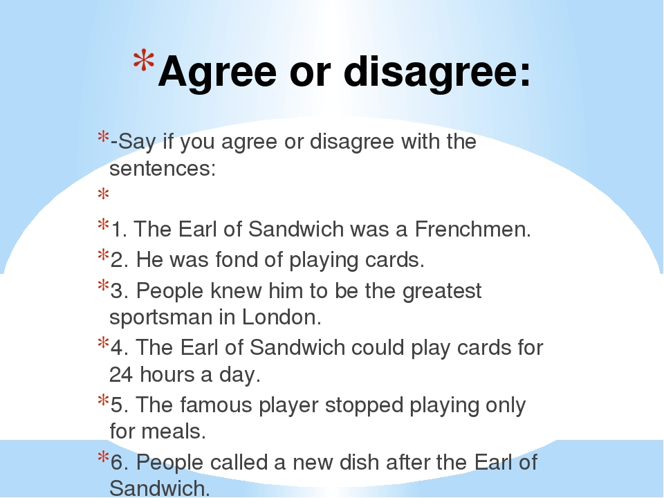 Agree or disagree: -Say if you agree or disagree with the sentences:  1. The Earl of Sandwich was a Frenchmen. 2. He was fond of playing cards. 3....