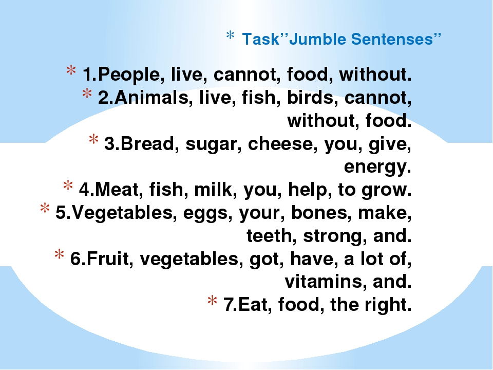 1.People, live, cannot, food, without. 2.Animals, live, fish, birds, cannot, without, food. 3.Bread, sugar, cheese, you, give, energy. 4.Meat, fish...