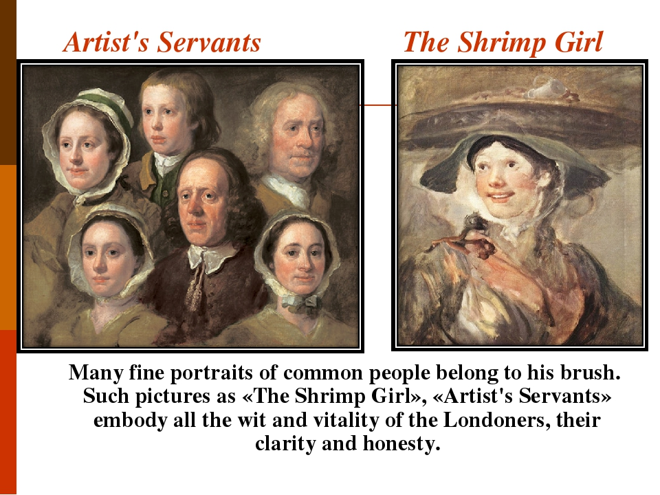 Artist's Servants The Shrimp Girl Many fine portraits of common people belong to his brush. Such pictures as «The Shrimp Girl», «Artist's Servants»...
