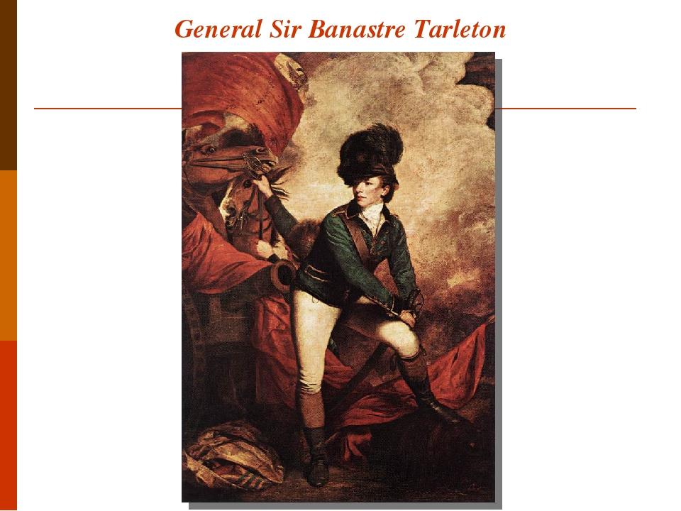 General Sir Banastre Tarleton