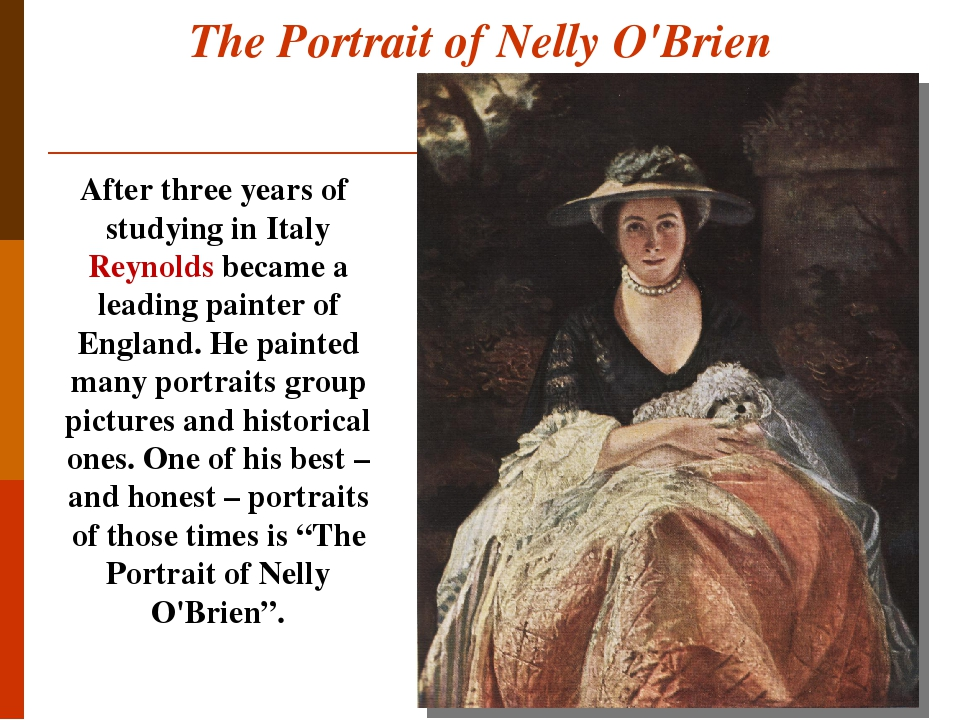 The Portrait of Nelly O'Brien After three years of studying in Italy Reynolds became a leading painter of England. He painted many portraits group ...