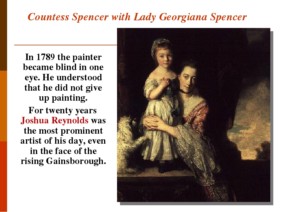 Countess Spencer with Lady Georgiana Spencer In 1789 the painter became blind in one eye. He understood that he did not give up painting. For twent...