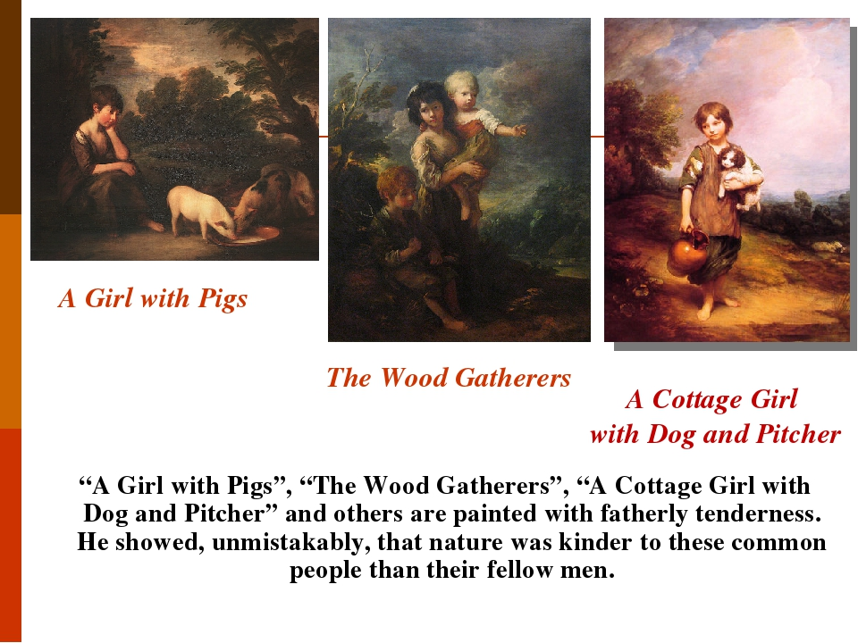 """The Wood Gatherers """"A Girl with Pigs"""", """"The Wood Gatherers"""", """"A Cottage Girl with Dog and Pitcher"""" and others are painted with fatherly tenderness...."""