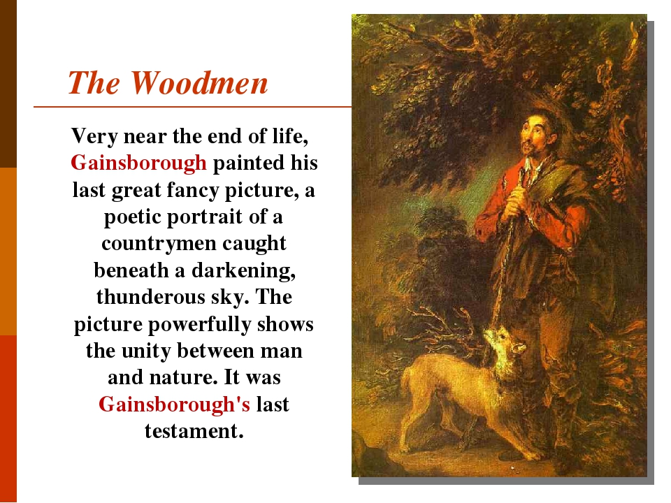 The Woodmen Very near the end of life, Gainsborough painted his last great fancy picture, a poetic portrait of a countrymen caught beneath a darken...