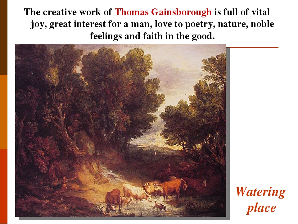 Watering place The creative work of Thomas Gainsborough is full of vital joy, great interest for a man, love to poetry, nature, noble feelings and ...