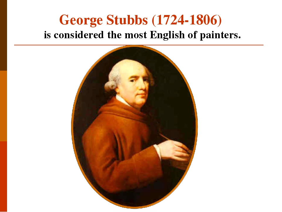 George Stubbs (1724-1806) is considered the most English of painters.