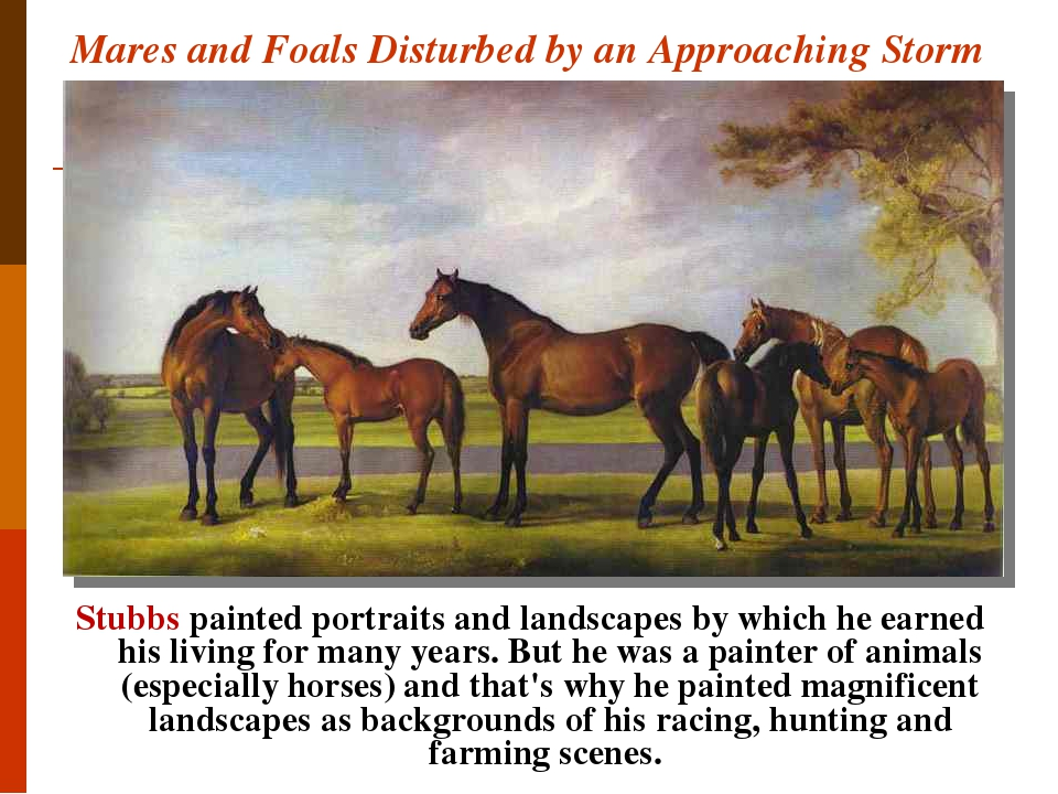 Mares and Foals Disturbed by an Approaching Storm Stubbs painted portraits and landscapes by which he earned his living for many years. But he was ...