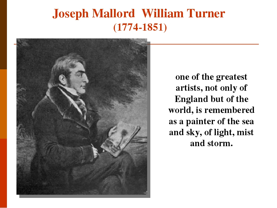 Joseph Mallord William Turner (1774-1851) one of the greatest artists, not only of England but of the world, is remembered as a painter of the sea ...
