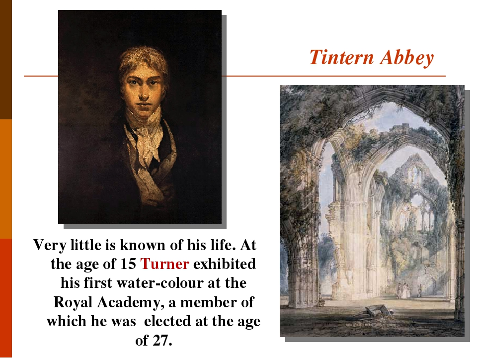Tintern Abbey Very little is known of his life. At the age of 15 Turner exhibited his first water-colour at the Royal Academy, a member of which he...