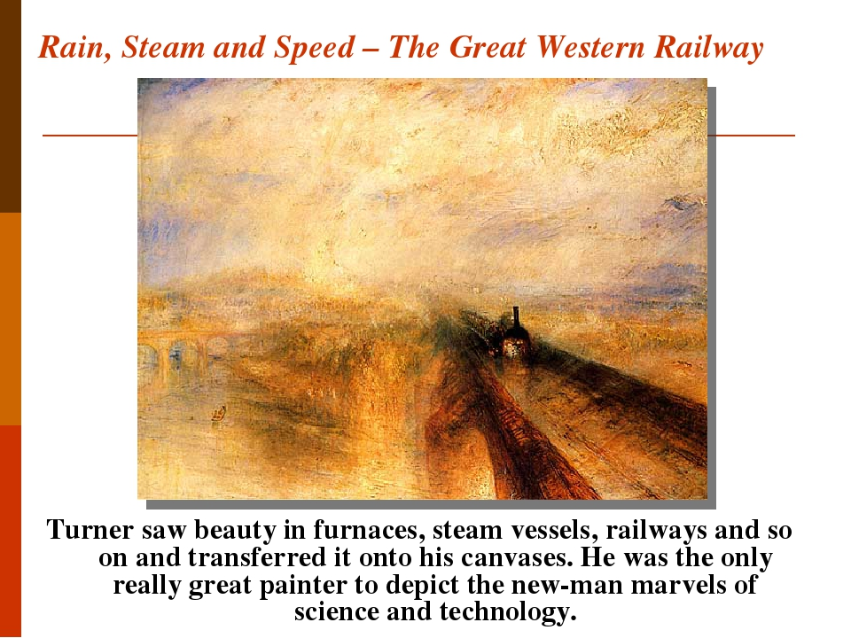 Rain, Steam and Speed – The Great Western Railway Turner saw beauty in furnaces, steam vessels, railways and so on and transferred it onto his canv...