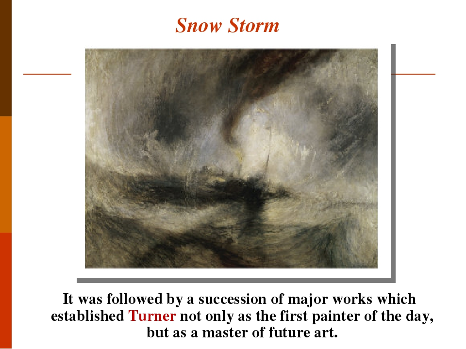Snow Storm It was followed by a succession of major works which established Turner not only as the first painter of the day, but as a master of fut...
