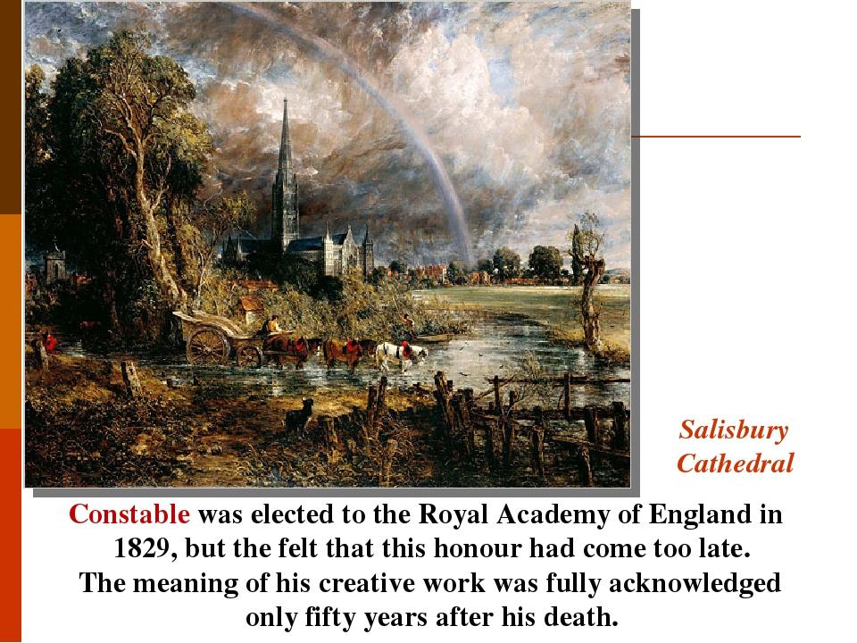 Salisbury Cathedral Constable was elected to the Royal Academy of England in 1829, but the felt that this honour had come too late. The meaning of ...