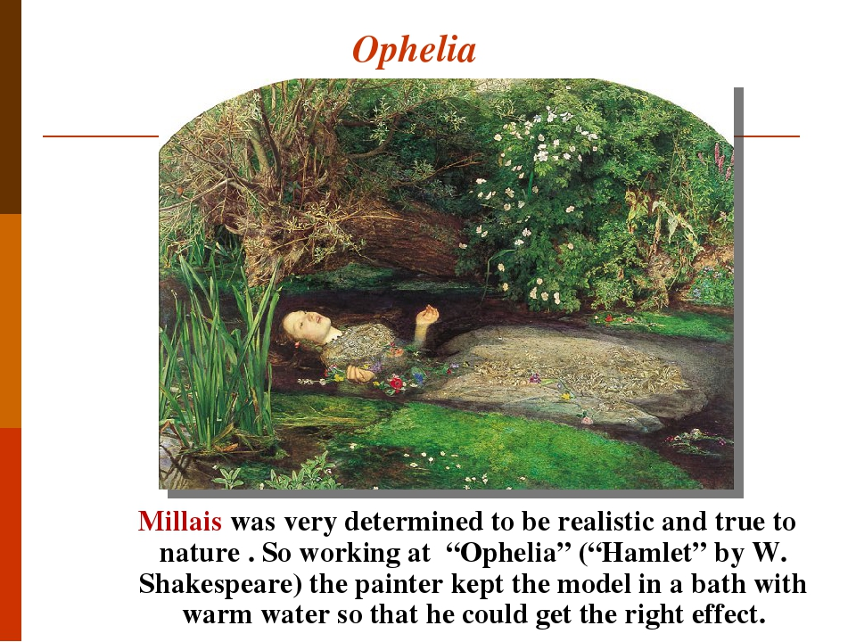 """Ophelia Millais was very determined to be realistic and true to nature . So working at """"Ophelia"""" (""""Hamlet"""" by W. Shakespeare) the painter kept the ..."""