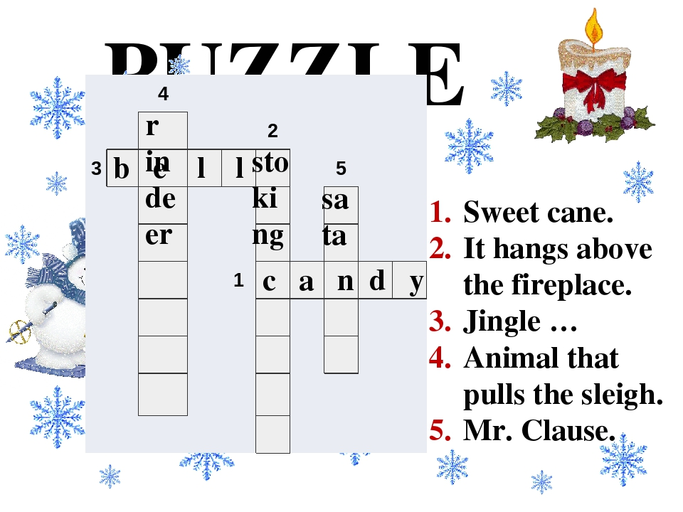 PUZZLE Sweet cane. It hangs above the fireplace. Jingle … Animal that pulls the sleigh. Mr. Clause. c a n d y b e l l sto king r indeer sa ta   4...