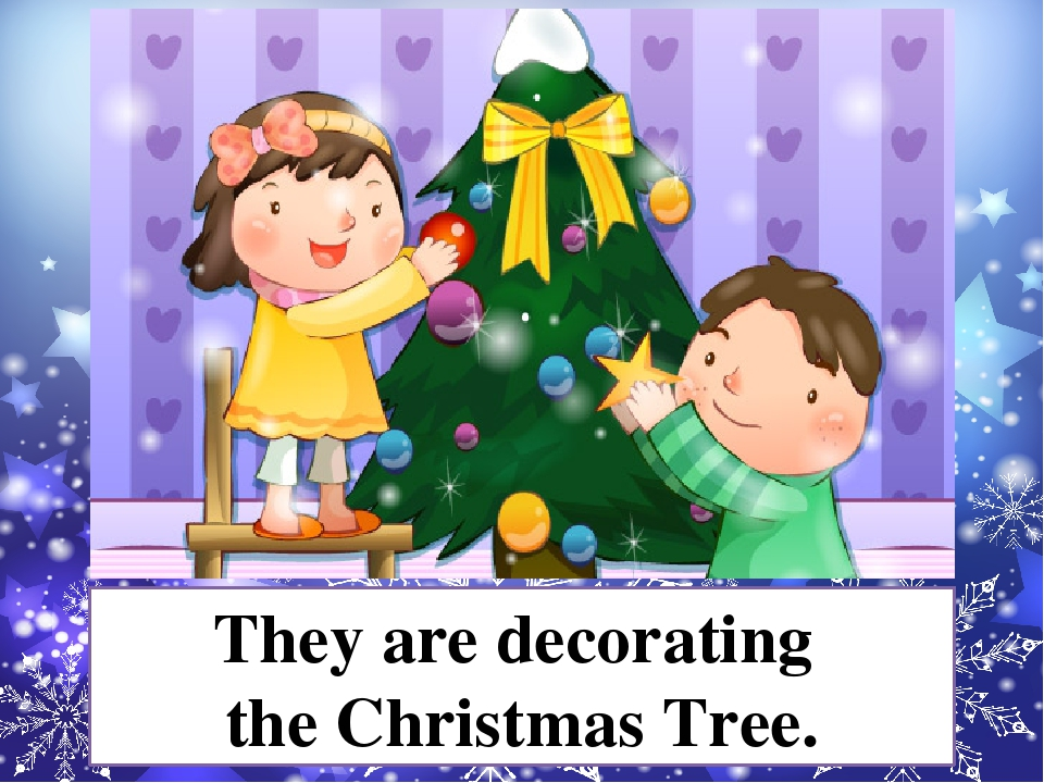 They are decorating the Christmas Tree.