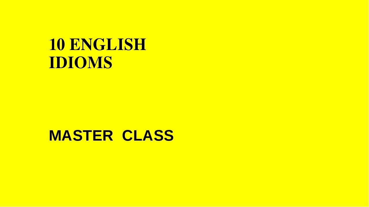 10 ENGLISH IDIOMS MASTER CLASS