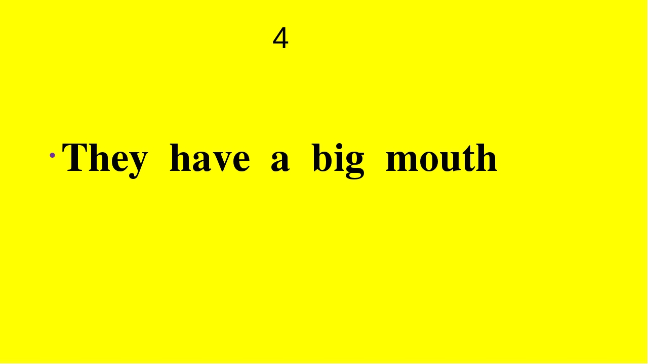 4 They have a big mouth