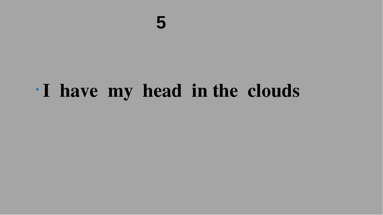 5 I have my head in the clouds
