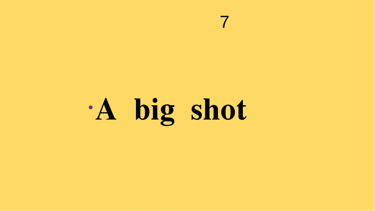 7 A big shot
