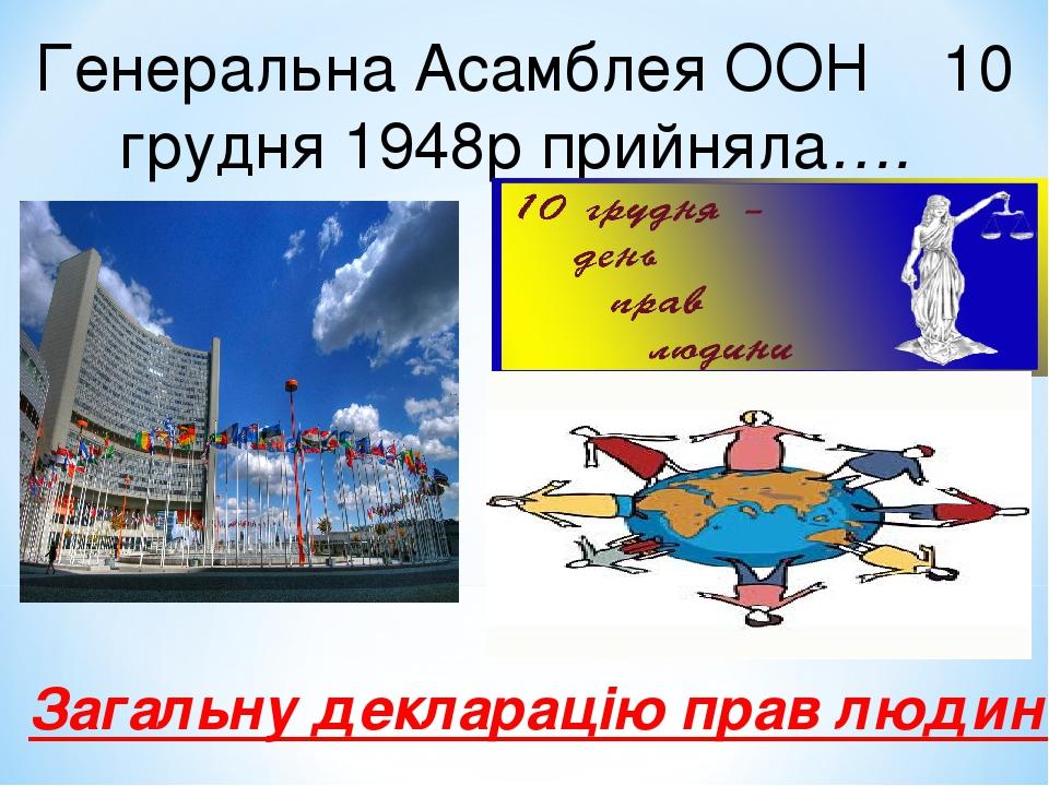 Генеральна Асамблея ООН 10 грудня1948р прийняла…. Загальну декларацію прав людини