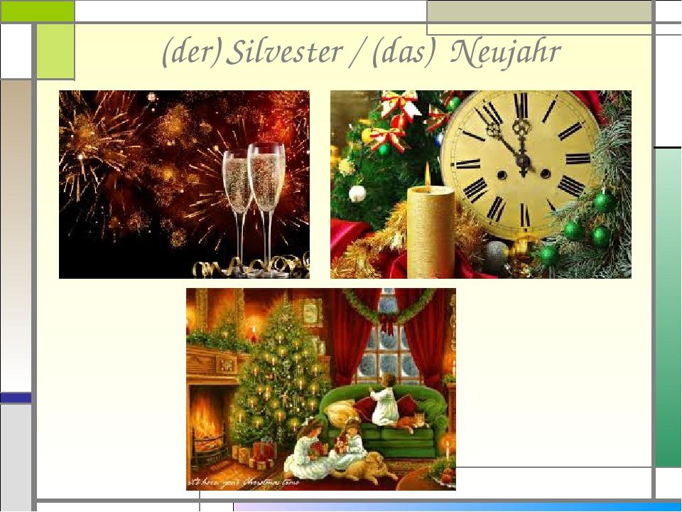 (der) Silvester / (das) Neujahr
