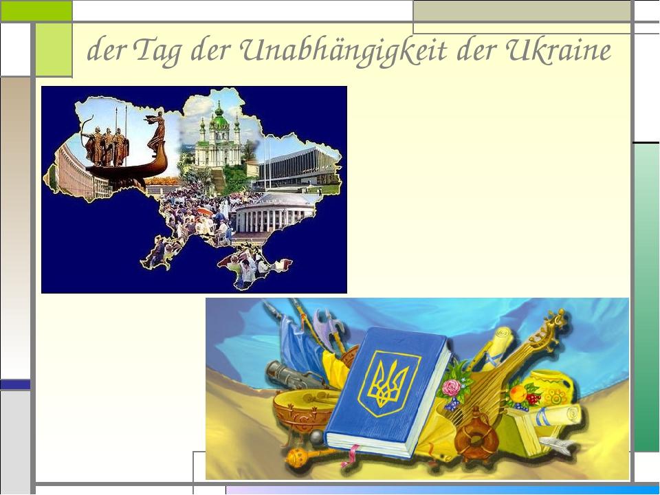 der Tag der Unabhängigkeit der Ukraine