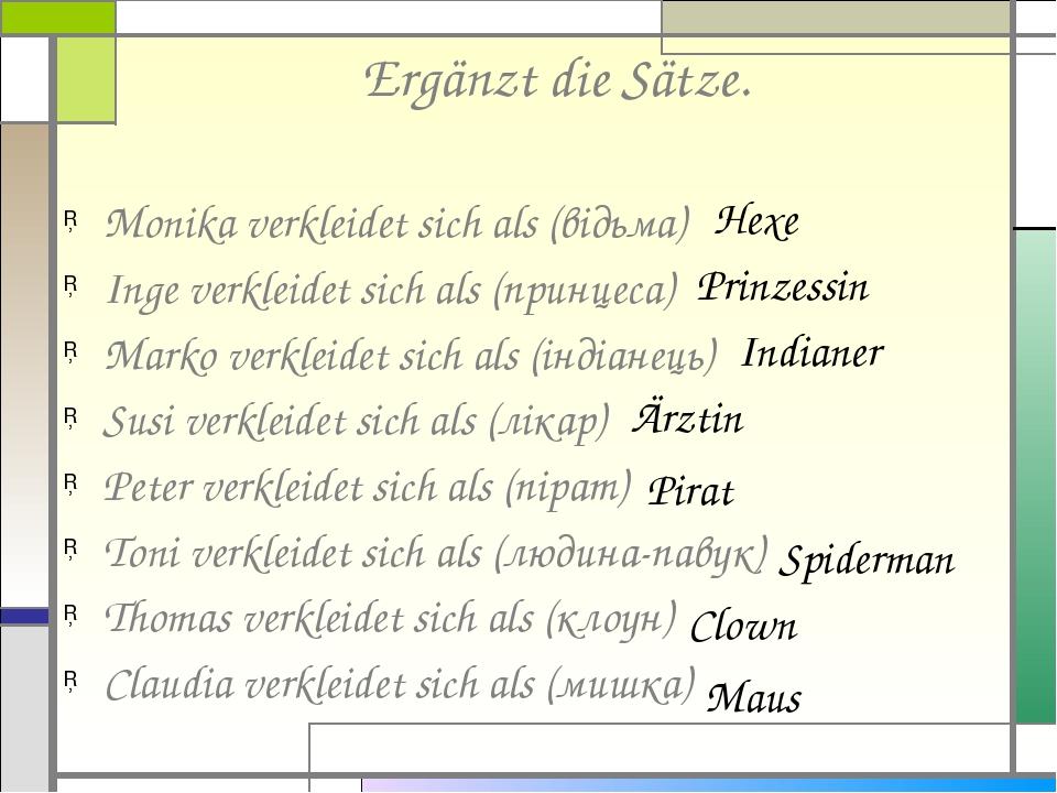 Ergänzt die Sätze. Monika verkleidet sich als (відьма) Inge verkleidet sich als (принцеса) Marko verkleidet sich als (індіанець) Susi verkleidet si...