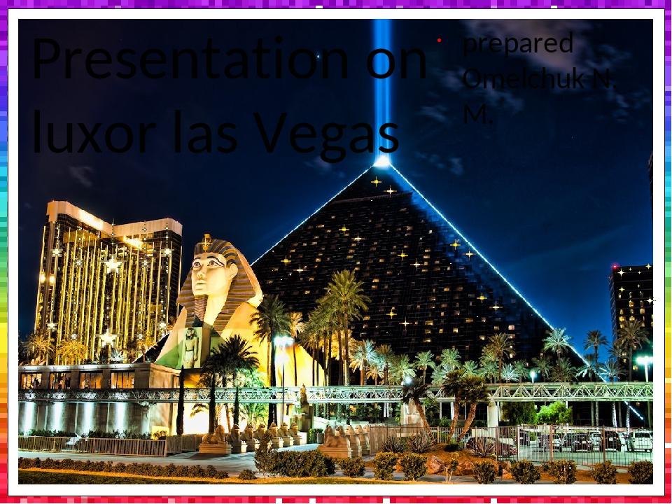 Presentation on luxor las Vegas prepared Omelchuk N. M.