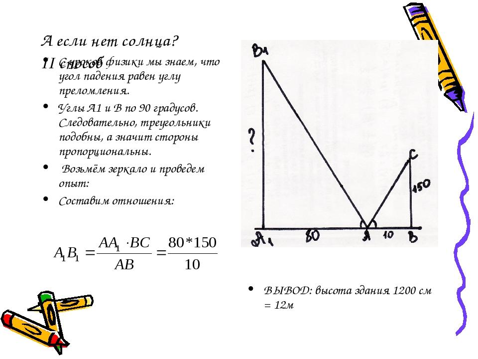 А если нет солнца? II способ С уроков физики мы знаем, что угол падения равен углу преломления. Углы А1 и В по 90 градусов. Следовательно, треуголь...
